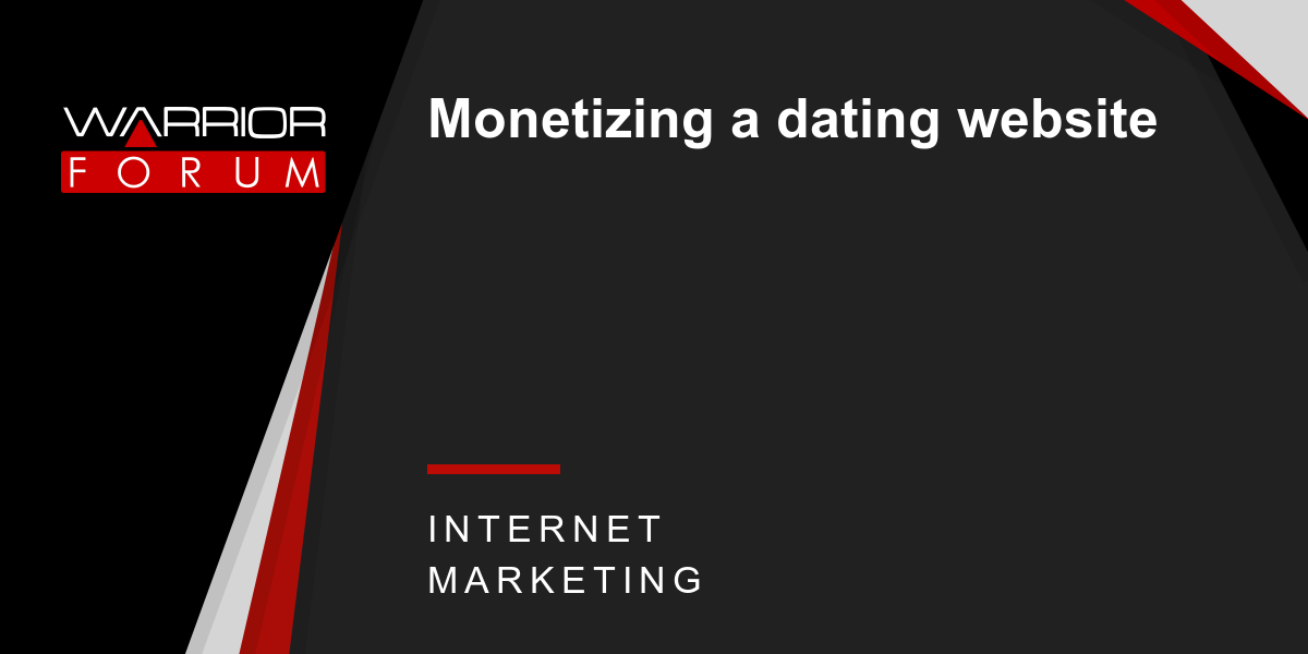 Monetizing a dating website | Warrior Forum - The #1 Digital Marketing  Forum & Marketplace