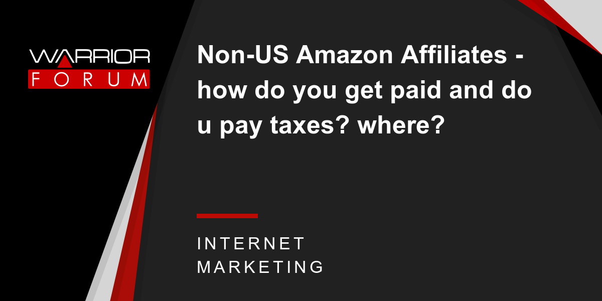 non us amazon affiliates how do you get paid and do u pay taxes