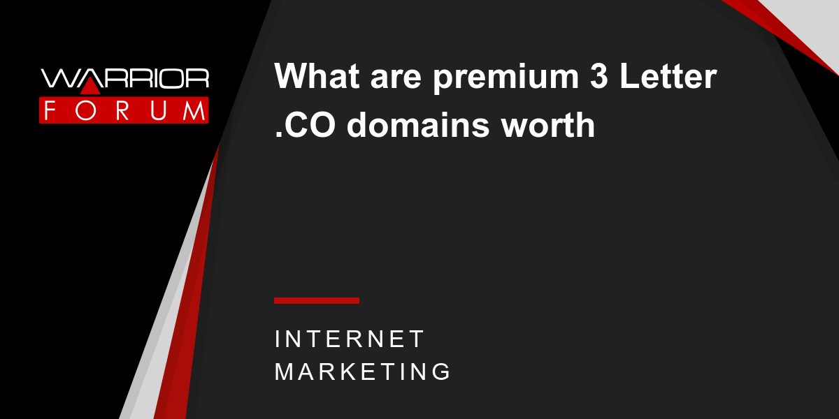 What are premium 3 Letter .CO domains worth | Warrior Forum - The #1 Digital Marketing Forum & Marketplace