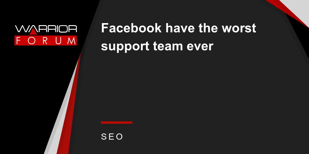 Facebook have the worst support team ever   Warrior Forum