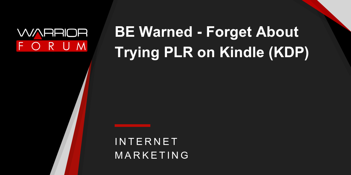 BE Warned - Forget About Trying PLR on Kindle (KDP) | Warrior Forum