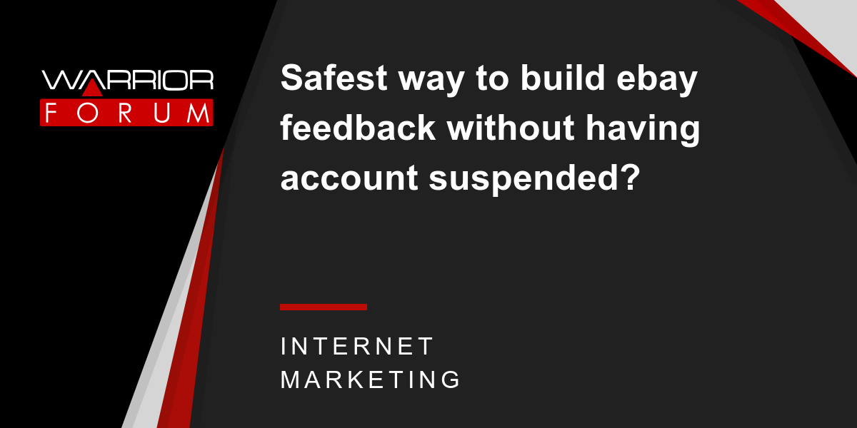Safest Way To Build Ebay Feedback Without Having Account Suspended Warrior Forum The 1 Digital Marketing Forum Marketplace