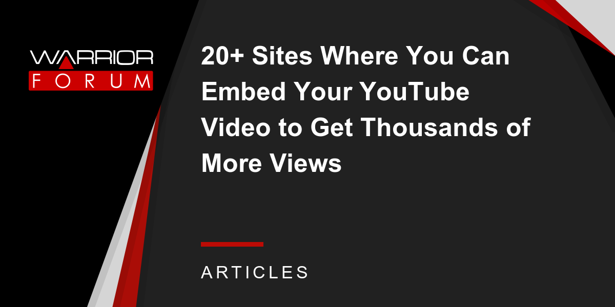 20 sites where you can embed your youtube video to get thousands of more views warrior forum the 1 digital marketing forum u0026 marketplace