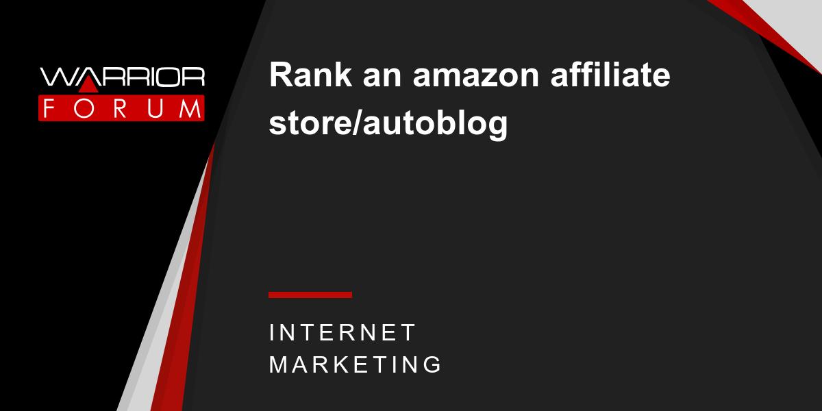 Rank an amazon affiliate store/autoblog | Warrior Forum - The #1
