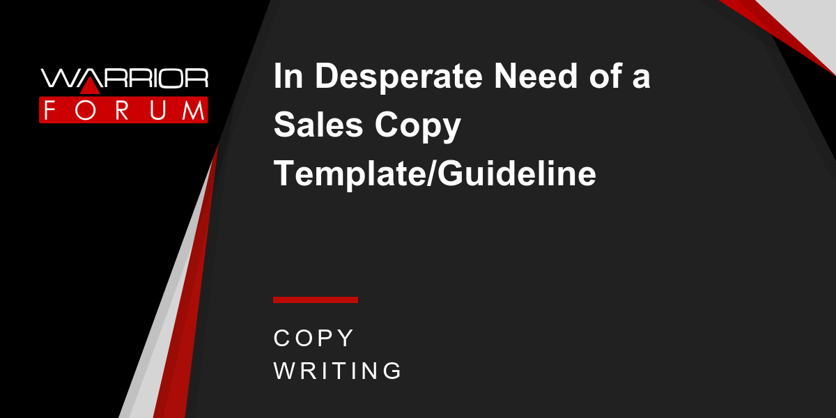 in desperate need of a sales copy template guideline warrior forum