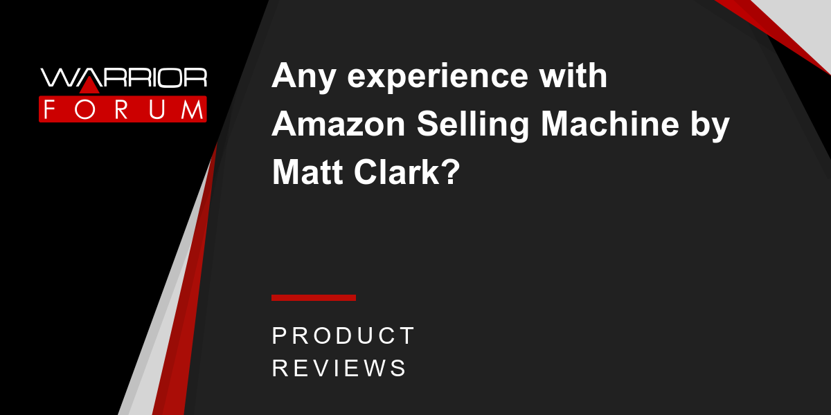 Any Experience With Amazon Selling Machine By Matt Clark Warrior