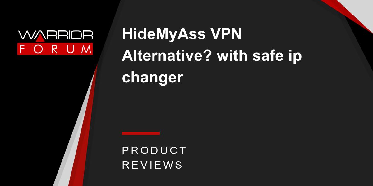 HideMyAss VPN Alternative? with safe ip changer | Warrior Forum