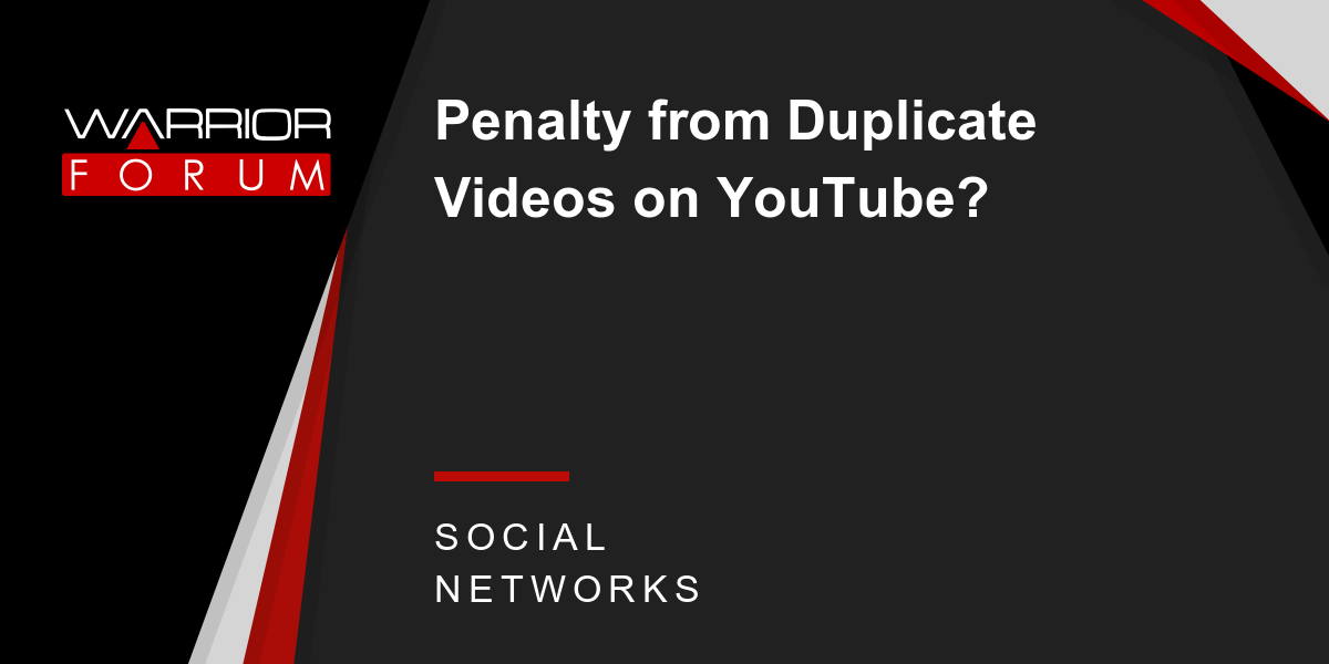 Penalty from Duplicate Videos on YouTube? | Warrior Forum - The #1
