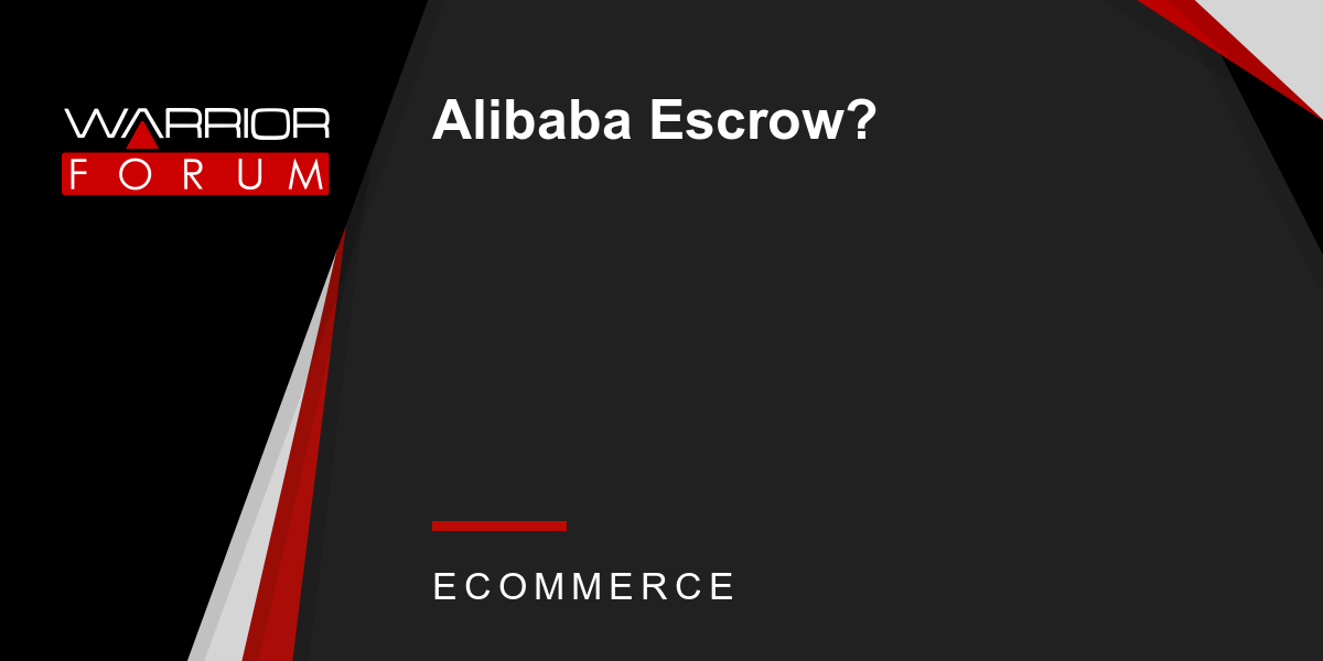 Alibaba Escrow? | Warrior Forum - The #1 Digital Marketing Forum