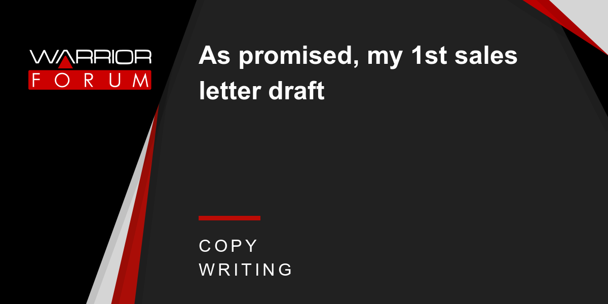 As Promised My 1st Sales Letter Draft Warrior Forum The 1
