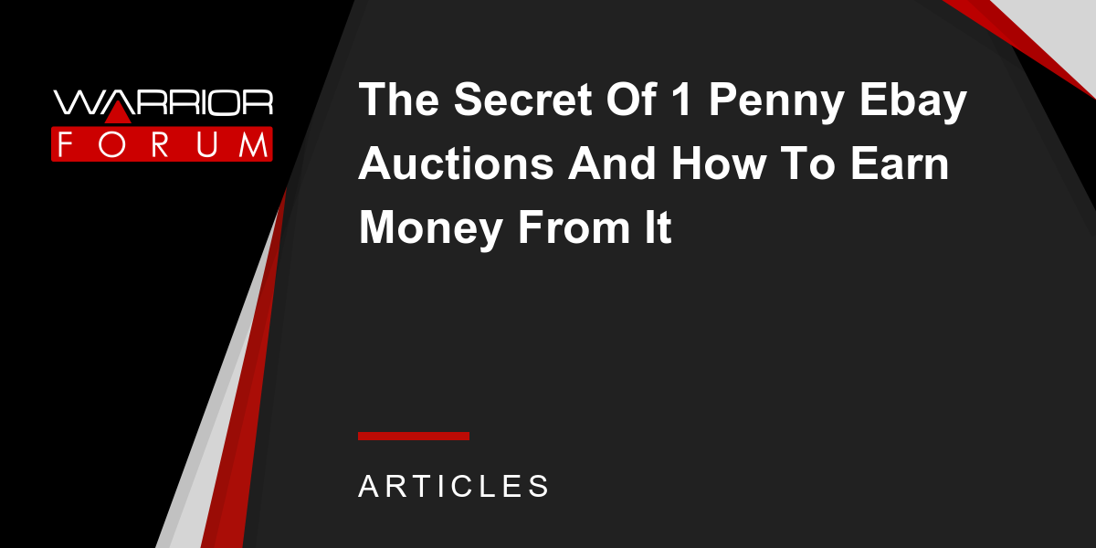 The Secret Of 1 Penny Ebay Auctions And How To Earn Money From It Warrior Forum The 1 Digital Marketing Forum Marketplace
