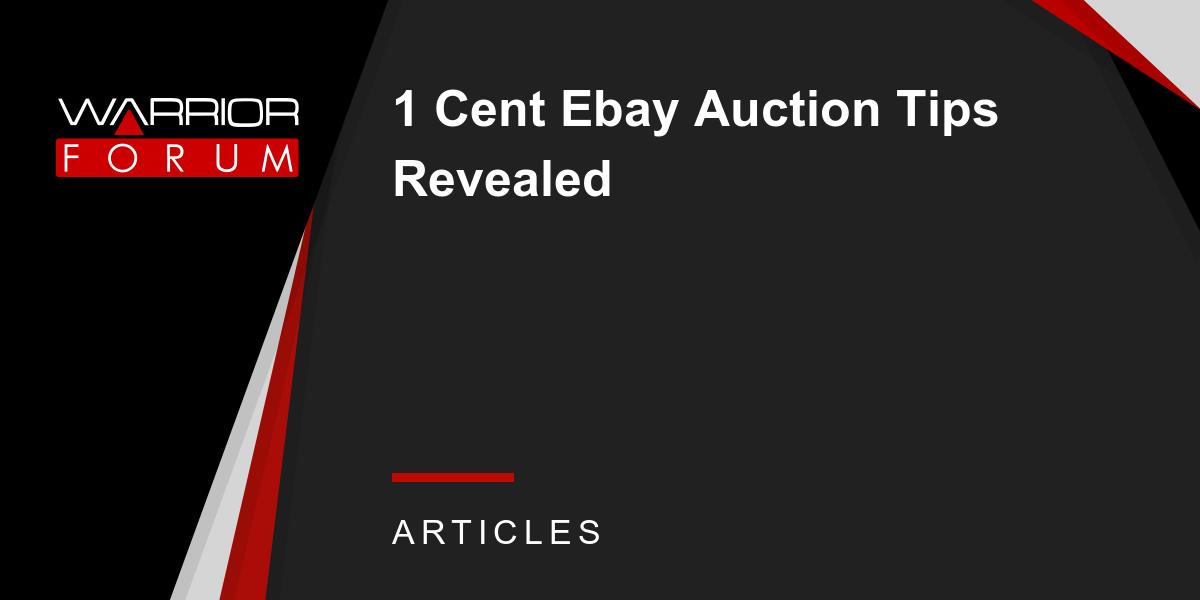 1 Cent Ebay Auction Tips Revealed Warrior Forum The 1 Digital Marketing Forum Marketplace