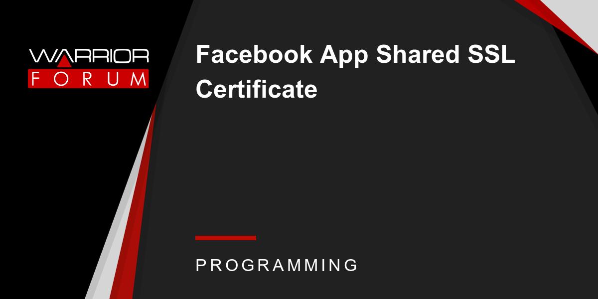Facebook App Shared Ssl Certificate Warrior Forum The 1 Digital