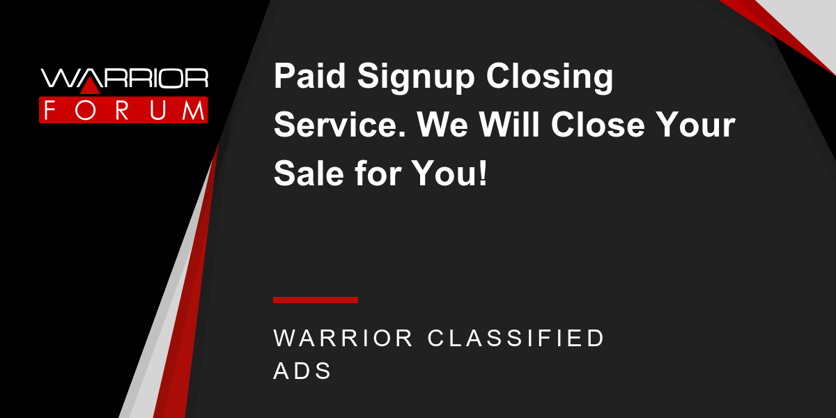 Paid Signup Closing Service  We Will Close Your Sale for You
