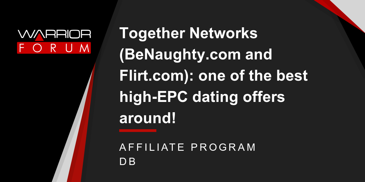 Together Networks (BeNaughty.com and Flirt.com): one of the best high-EPC  dating offers around!