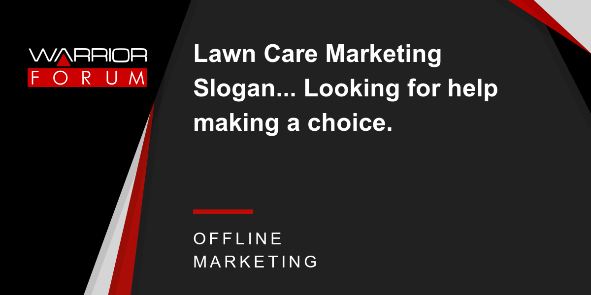 Lawn Care Marketing Slogan... Looking for help making a choice ...