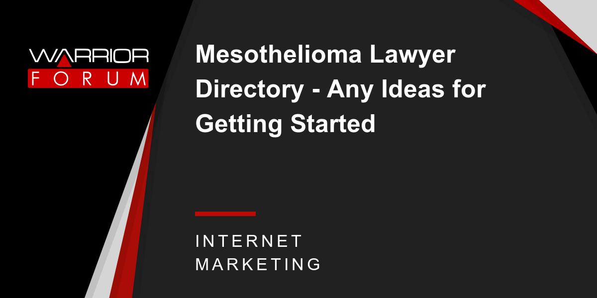 mesothelioma lawyer directory any ideas for getting startedmesothelioma lawyer directory any ideas for getting started warrior forum the 1 digital marketing forum u0026 marketplace
