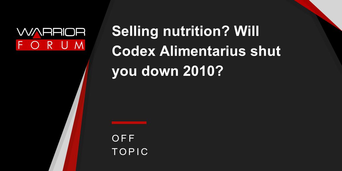 Will Codex Alimentarius shut you down