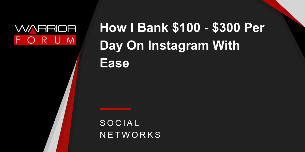 How I Bank $100 - $300 Per Day On Instagram With Ease | Warrior